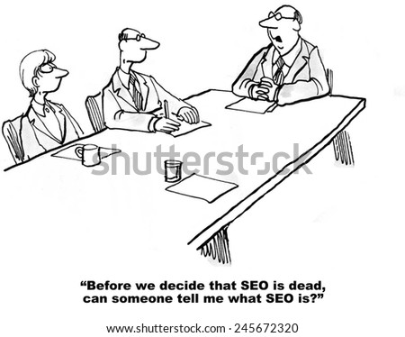 Before we decide that SEO is dead, can someone tell me what SEO is. - stock photo