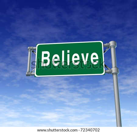 Believe freeway sign representing faith and confidence in a persons thoughts.