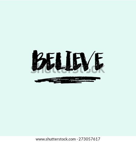Believe Inspirational Quote Background. Modern Brush Lettering Text