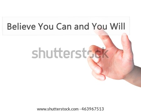 Believe You Can and You Will - Hand pressing a button on blurred background concept . Business, technology, internet concept. Stock Photo