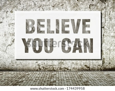 Believe you can, words on wall in vintage style - stock photo