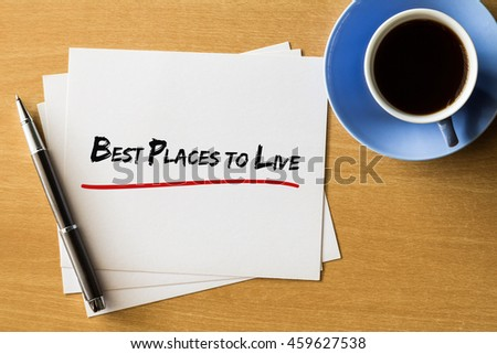 Best places to live - handwriting on papers with cup of coffee and pen, concept