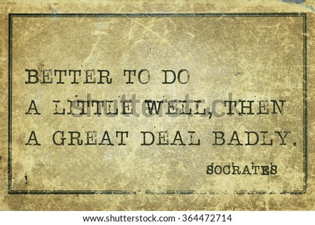 Better to do a little well, then - ancient Greek philosopher Socrates quote printed on grunge vintage cardboard