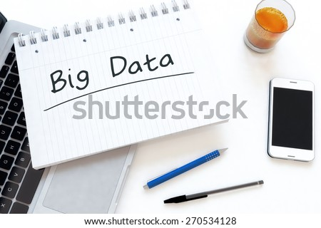 Big Data - handwritten text in a notebook on a desk - 3d render illustration. - stock photo