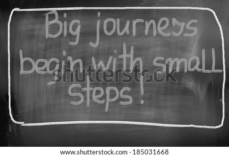 Big Journeys Begin With Small Steps Concept - stock photo