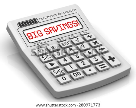 "BIG SAVINGS! The inscription on display of calculator. Red inscription ""BIG SAVINGS!"" on the electronic calculator. Financial concept"