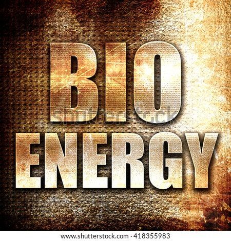 bio energy, rust writing on a grunge background