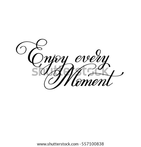 black and white handwriting lettering inscription Enjoy every moment motivation quote, modern brush calligraphy, raster version illustration