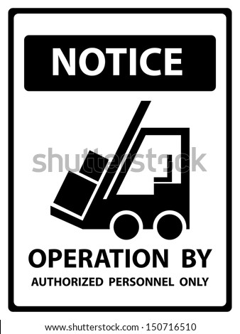 Black and White Notice Plate For Safety Present By Notice and Operation By Authorized Personnel Only Text With Forklift Sign Isolated on White Background - stock photo