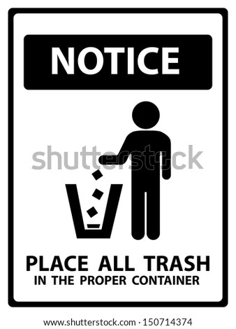 Black and White Notice Plate For Safety Present By Notice and Place All Trash In The Proper Container Text With Littering Sign Isolated on White Background  - stock photo
