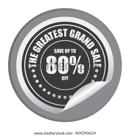 Black Circle Save Up To 80% Off The Greatest Grand Sale Product Label, Campaign Promotion Infographics Flat Icon, Peeling Sticker, Sign Isolated on White Background  - stock photo