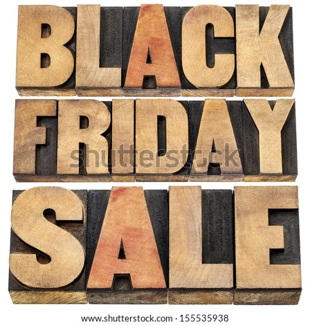 Black Friday sale - holiday shopping concept - isolated text in letterpress wood type.