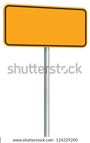 Blank Yellow Road Sign Isolated, Large Perspective Warning Copy Space, Black Frame Roadside Signpost Signboard Pole Post Empty Traffic Signage - stock photo