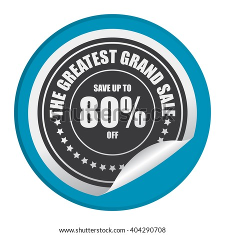 Blue Circle Save Up To 80% Off The Greatest Grand Sale Product Label, Campaign Promotion Infographics Flat Icon, Peeling Sticker, Sign Isolated on White Background  - stock photo