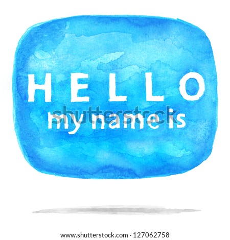 Blue watercolor speech bubble dialog with text HELLO my name is. Aquarelle rounded shape with drop gray shadow on white background. Badge painted handmade in watercolour technique - stock photo