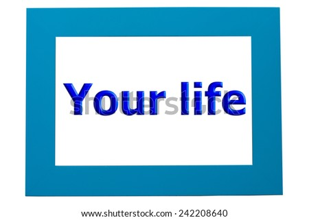 Blue Wood Frame Wording Your Life Stock Photo (Royalty Free ...