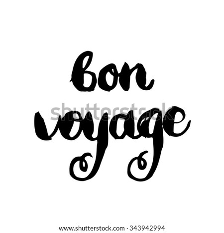 Bon voyage. Conceptual handwritten phrase. Hand lettered calligraphic design. Brush typography for poster, t-shirt or cards.  - stock photo