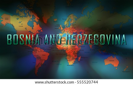 Bosnia and Herzegovina word on bokeh background and world map.