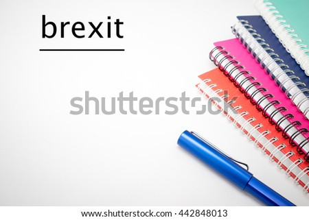 Brexit Concept - Brexit word with notebook isolated on white background