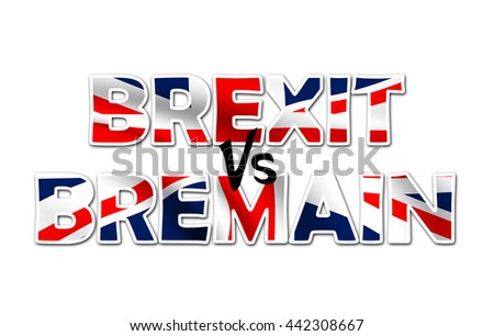 BREXIT VS BREMAIN Text Isolated. United Kingdom exit from Europe relative image.