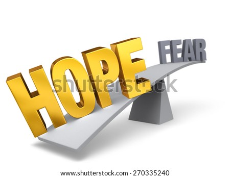 "Bright, gold ""HOPE"" weighs one end of a gray balance beam down while a gray ""FEAR"" sits high in the air on the other end. Focus is on ""HOPE"".  Isolated on white.  - stock photo"