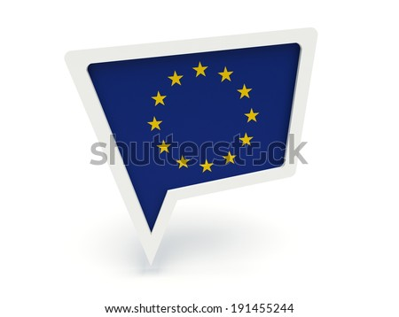 Bubble speech with the flag of the European Union.. 3d render illustration.