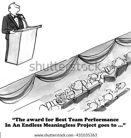 Business cartoon about giving an award to the Endless, Meaningless Project team.