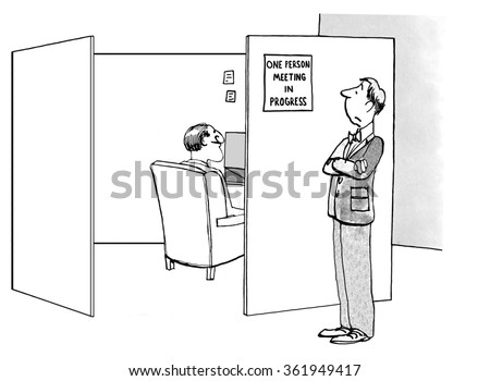 Business cartoon about meetings.   The businessman really needs to get some work done so he posted the sign 'one person meeting in progress'.