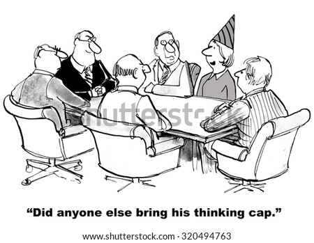 Business cartoon of a meeting, one person wears a pointed cap and asks, 'Did everyone else bring his thinking cap?'.