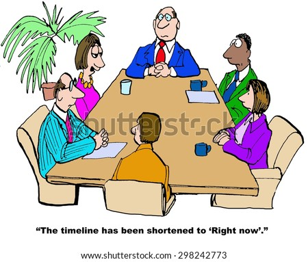 "Business cartoon of businesspeople in a meeting, a manager is saying, 'the timeline has been shortened to ""right now""'."