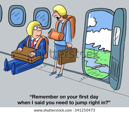 Business cartoon of businesspeople wearing parachutes on an airplane, 'Remember on your first day when I said you need to jump right in?'.