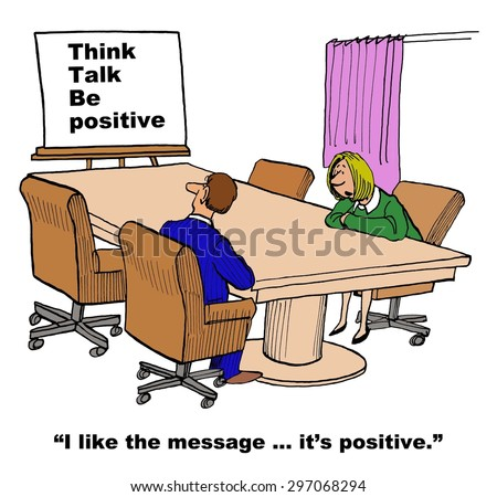 Business cartoon of chart that says, 'Think, Talk, Be Positive'.  Businesswoman says, 'I like the message.... it's positive'. - stock photo