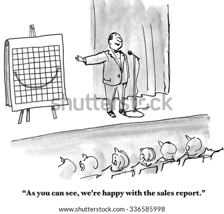 Business cartoon showing businessman pointing to chart with sales line as a smile, 'As you can see, we're happy with the sales report'.