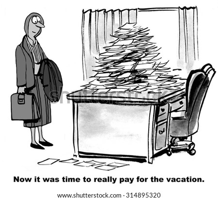Business cartoon showing businesswoman and her desk piled with stacks of papers. 'Now it was time to really pay for the vacation.' - stock photo