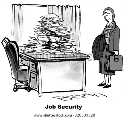 "Business cartoon showing businesswoman looking at her desk piled with stacks and stacks of papers, ""Job Security""."