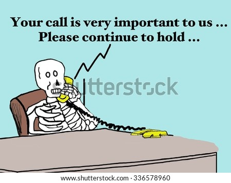 Business cartoons showing dead customer on phone, 'Your call is very important to us... Please continue to hold...'.