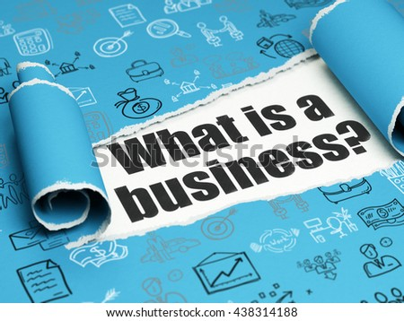 Business concept: black text What is a Business? under the curled piece of Blue torn paper with  Hand Drawn Business Icons, 3D rendering