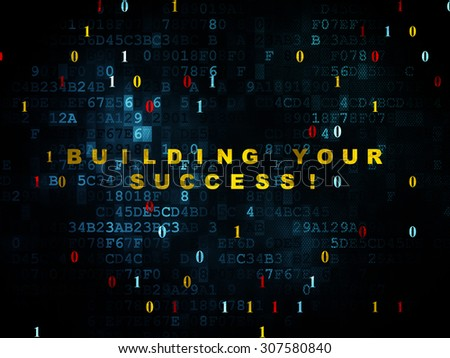 Business concept: Building your Success! on Digital background