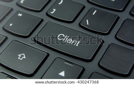 Business Concept: Close-up the Client button on the keyboard and have Black color button isolate black keyboard