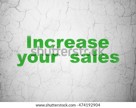 Business concept: Green Increase Your  Sales on textured concrete wall background