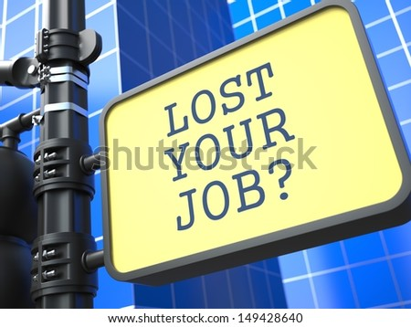 Business Concept. Lost your Job? Roadsign on Blue Background. - stock photo