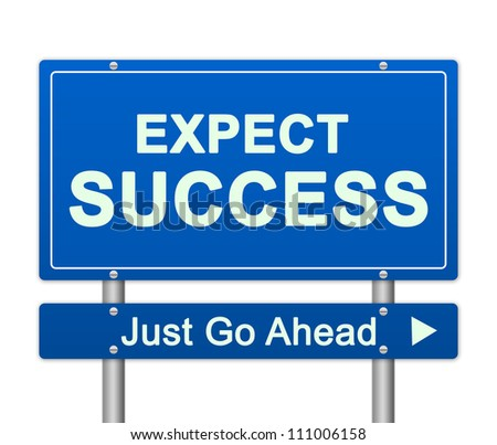 Business Concept Present By Blue Expect Success Just Go Ahead Street Sign Isolated On White Background - stock photo
