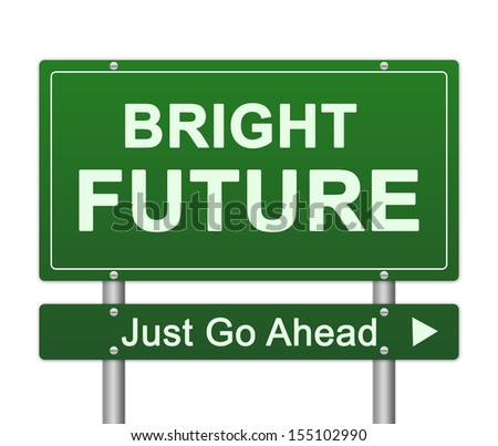 Business Concept Present By Green Bright Future Just Go Ahead Street Sign Isolated on White Background  - stock photo