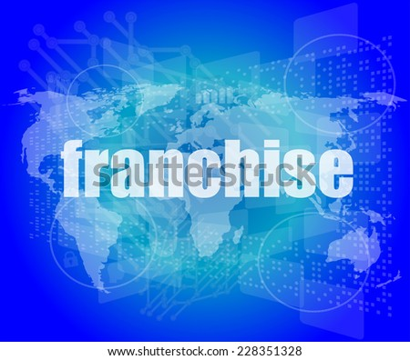 business concept: word franchise on digital touch screen - stock photo