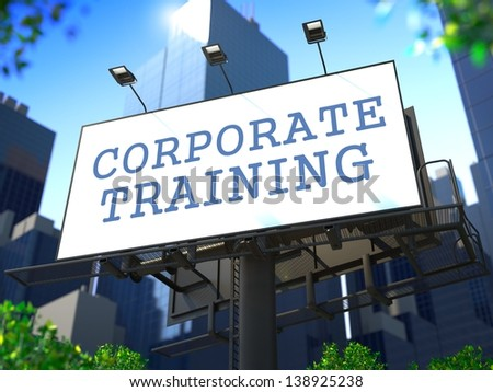 "Business Education Concept. Slogan""Corporate Training"" on Billboard on the Background of a Modern Business Center. - stock photo"
