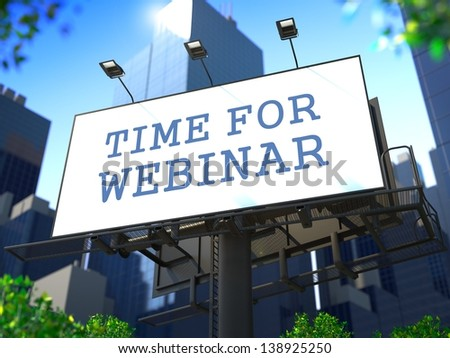 "Business Education Concept. Slogan""Time for Webinar"" on Billboard on the Background of a Modern Business Center. - stock photo"