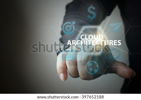 business hand pressing  interface and select CLOUD ARCHITECTURES button , business concept , business idea , strategy concept
