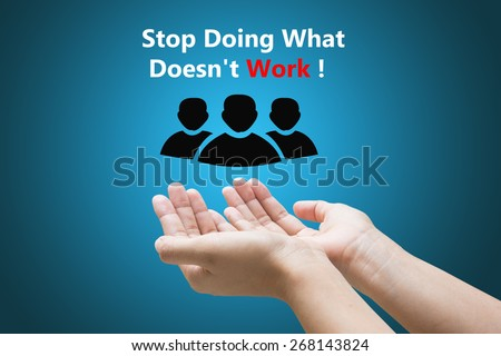 Business hand write Stop Doing What Doesn't WorkStop Doing What Doesn't Work ! - stock photo