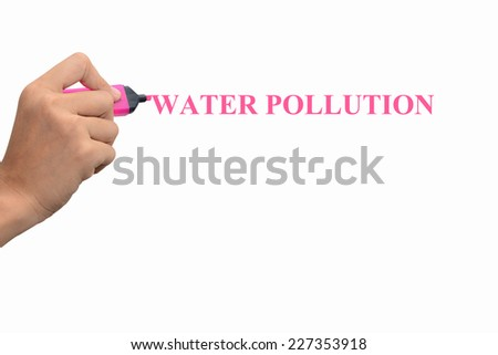 Business hand writing WATER POLLUTION concept  - stock photo