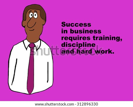 Business image showing a black businessman and the words, 'Success in business requires training, discipline and hard work'. - stock photo